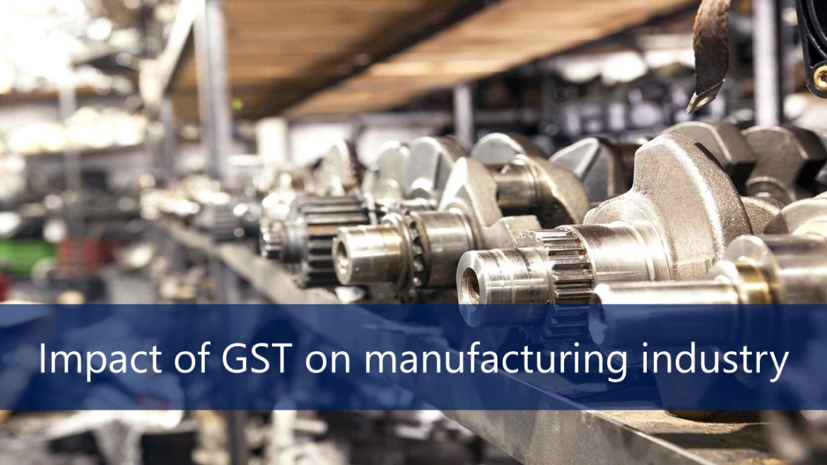 Impact of GST on Manufacturing Industry