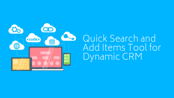 Quick Search and Add Items Tool for Dynamic CRM