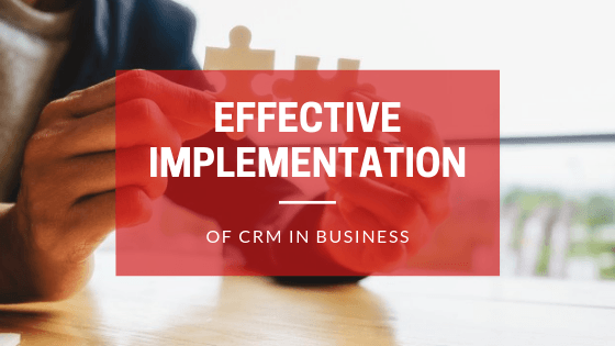 Effective Implementation of CRM in Business