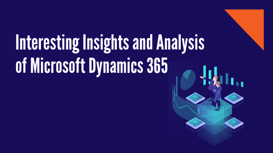 Interesting Insights and Analysis of Microsoft Dynamics 365