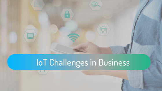 Potential IoT Challenges in Business