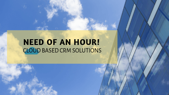 Need of an hour!  Cloud Based CRM Solutions