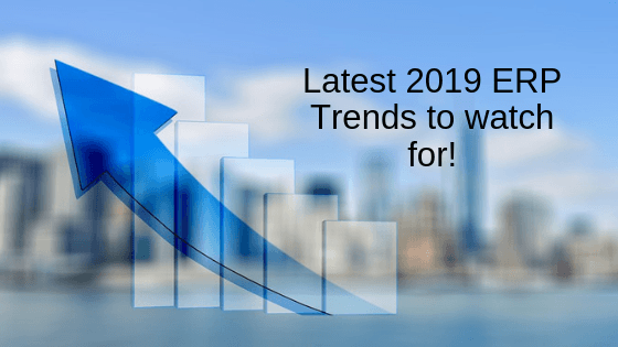 Latest 2019 ERP Trends to watch for