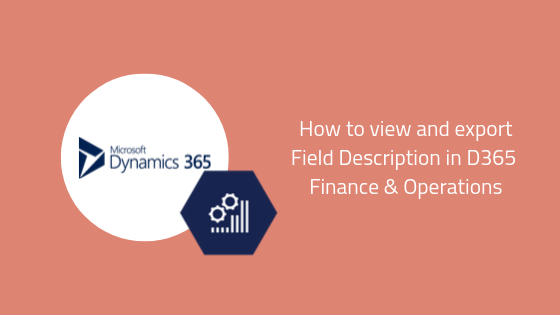 How to view and export Field Description in D365 Finance Operations
