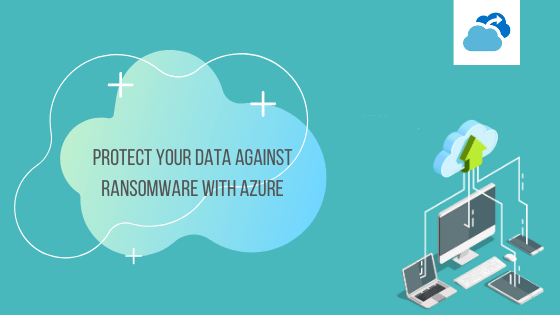 Protect your data against ransomware with Azure